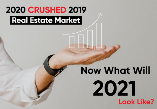 2020 CRUSHED 2019 Real Estate Market and Now What Will 2021 Look Like