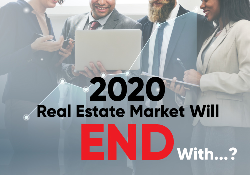 2020 Real Estate Market Will End With