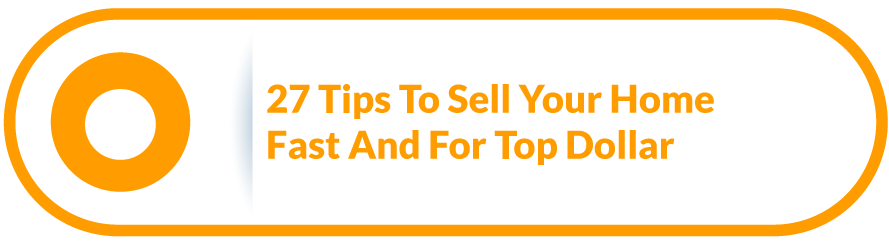 27 Tips To Sell Your Home Fast and For Top Dollar