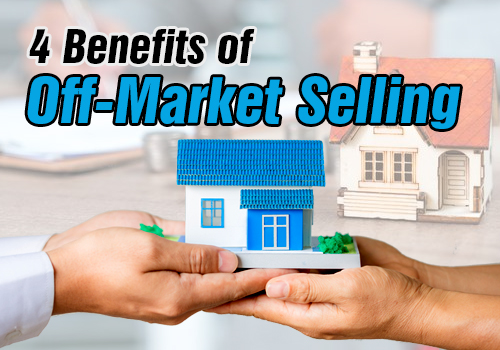 4 Benefits of Off-Market Selling