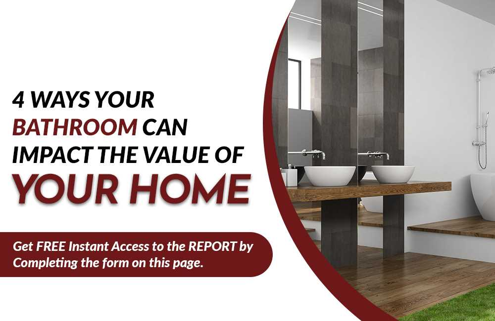 4 Ways Your Bathroom Can Impact the Value of Your Home
