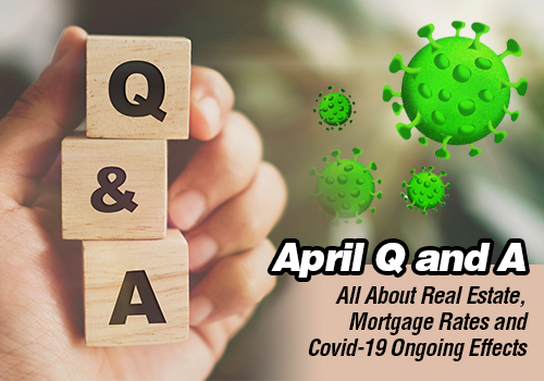 April Q and A - All About Real Estate, Mortgage Rates and Covid-19 Ongoing Effects