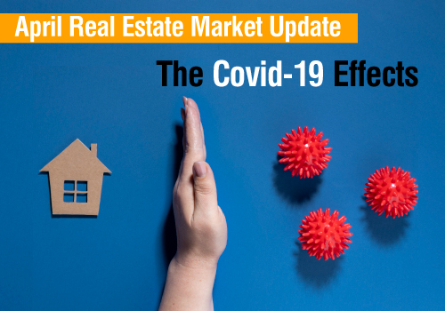 April Real Estate Market Update and the Covid-19 Effects