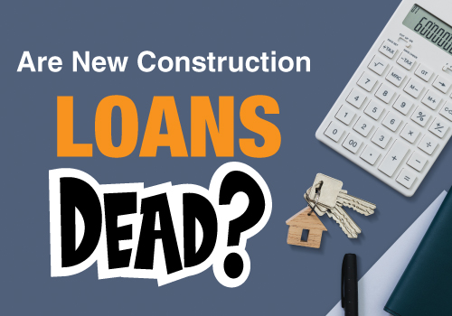 Are New Construction Loans Dead