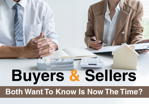 Buyers and Sellers both want to know is now the time