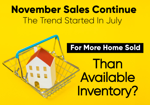 Did November Sales Continue The Trend Started In July For More Home Sold Than Available Inventory