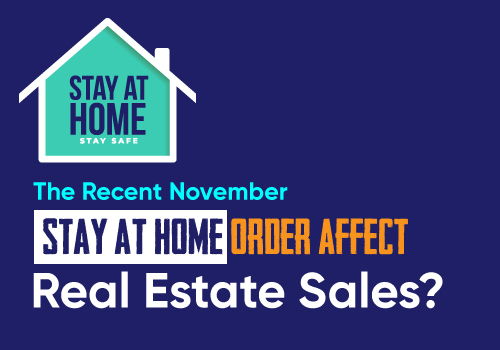 Did The Recent November Stay At Home Order Affect Real Estate Sales