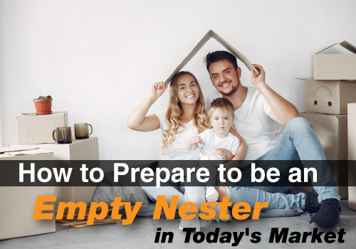 How to Prepare to be an Empty Nester in Today's Market