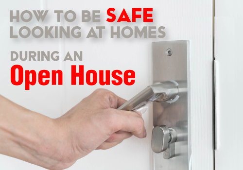 How to be Safe looking at Homes during an Open House, Showing, and Best Practices.