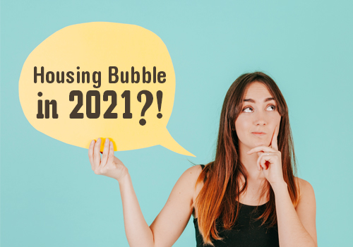 Is 2021 Going To Be A Housing Bubble