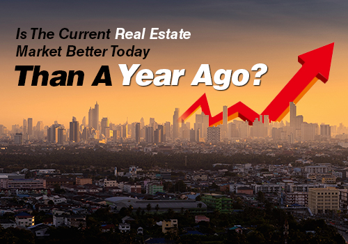 Is The Current Real Estate Market Better Today Than A Year Ago