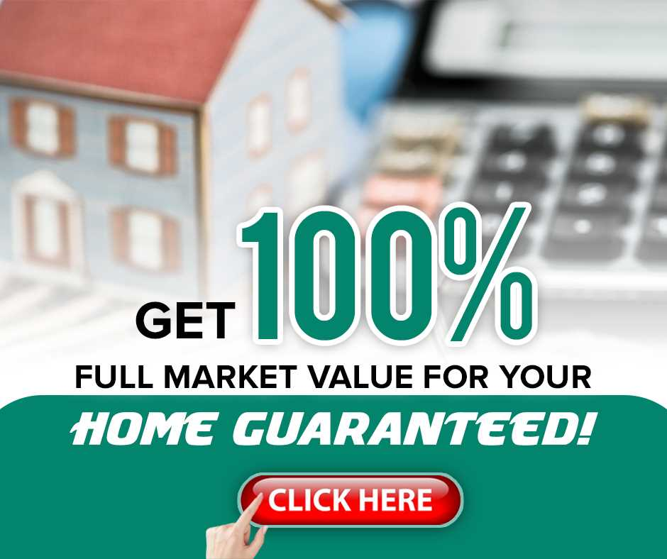 Get 100% Full Market Value for Your Home Guaranteed