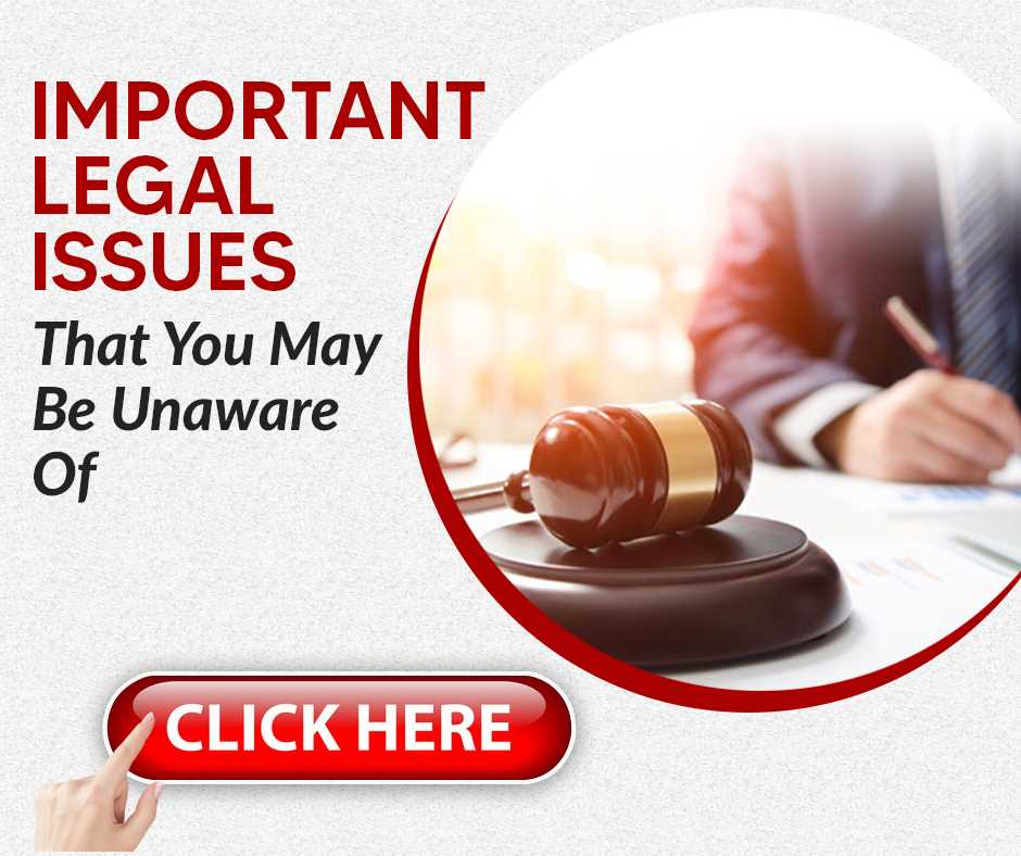 Important Legal Issues That You May Be Unaware Of