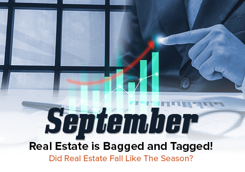 September Real Estate is Bagged and Tagged! Did Real Estate Fall Like The Season?