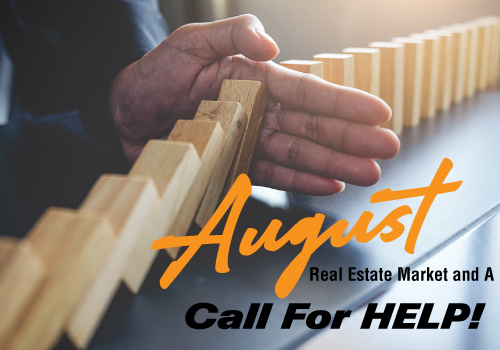 The Crazy August Real Estate Market and a Call For HELP