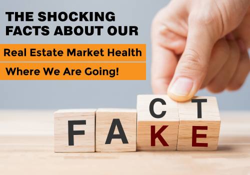 The Shocking Facts About Our Real Estate Market Health and Where We Are Going