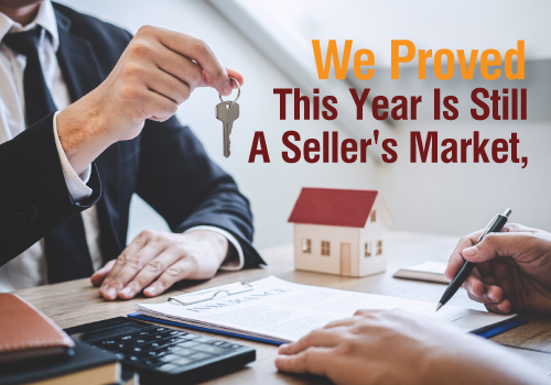 We proved this year is still a SELLER'S Market, but how can you capitalize on today's Real Estate Market