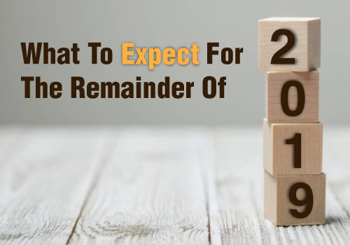 What to Expect for the Remainder of 2019