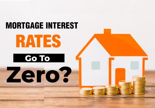 Will Mortgage Interest Rates Go To Zero