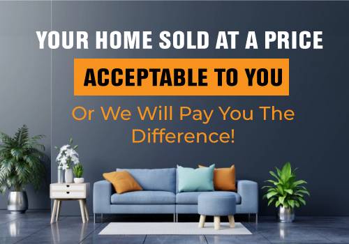 Your Home Sold at A Price Acceptable To You Or We Will Pay You The Difference