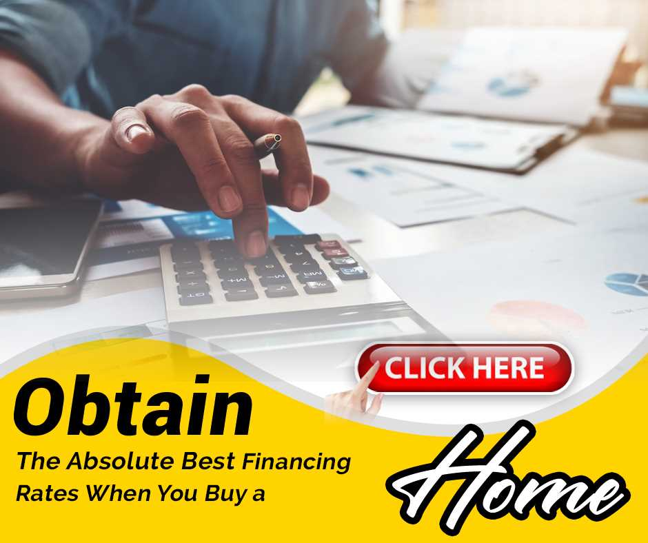 3 Critical Steps to Obtain The Absolute Best Financing Rates When You Buy a Home