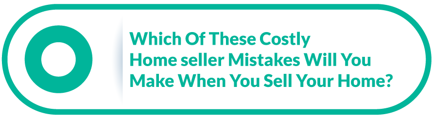 Which of These Costly Homeseller Mistakes Will You Make When You Sell Your Home